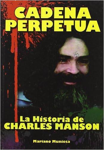 Cadena Perpetua - La Historia De Charles Manson por Mariano Muniesa epub