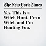 Yes, This Is a Witch Hunt. I'm a Witch and I'm Hunting You. | Lindy West