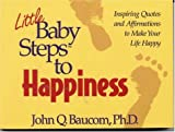 Little Baby Steps to Happiness: Inspiring Quotes and Affirmations to Make Your Life Happy