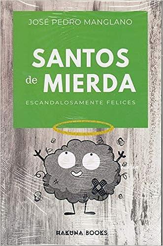 Santos de mierda. Escandalosamente Felic Hakuna Books: Amazon.es: Manglano, Jose Pedro: Libros