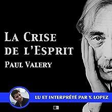 La crise de l'esprit | Livre audio Auteur(s) : Paul Valéry Narrateur(s) : Yannick Lopez