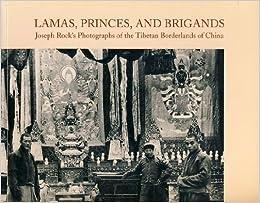 Book Lamas, Princes, and Brigands: Joseph Rock's Photographs of the Tibetan Borderlands of China