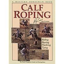 Calf Roping: The World Champion's Guide For Winning Runs