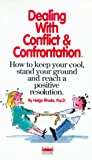 Dealing with Conflict and Confrontation: How to Keep Your Cool, Stand Your Ground and Reach a Positive Resolution