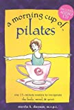 img - for A Morning Cup of Pilates: One 15-Minute Routine to Invigorate the Body, Mind & Spirit [With Audio CD] book / textbook / text book
