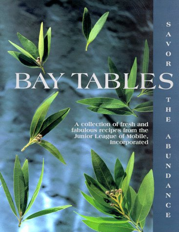 Bay Tables: A Collection of Recipes from the Junior League of Mobile