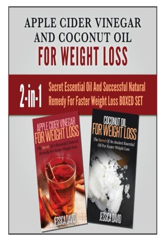 Apple Cider Vinegar and Coconut Oil for Weight Loss: Secret Essential Oil And Successful Natural Remedy For Faster Weight Loss (Natural Remedies, Coconut Oil For Health And Beauty) PDF