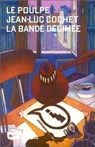 Le Poulpe. 4, La bande décimée par Jean-Luc Cochet