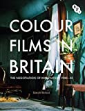 Colour Films in Britain: The Negotiation of Innovation 1900-1955 (BFI TV Classics) by Sarah Street (2012-11-27)