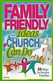 Family-Friendly Ideas Your Church Can Do, Bob Buller, 0764420356