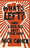 """What's Left? - How Liberals Lost Their Way"" av Nick Cohen"