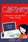 Catfishing: A Romantic Comedy About Online Dating