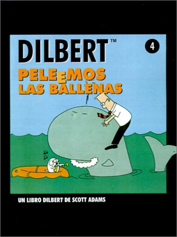 Dilbert 4 - peleemos las ballenas Tapa blanda – 11 feb 2008 Scott Adams Ediciones Granica S.A. 8475776116