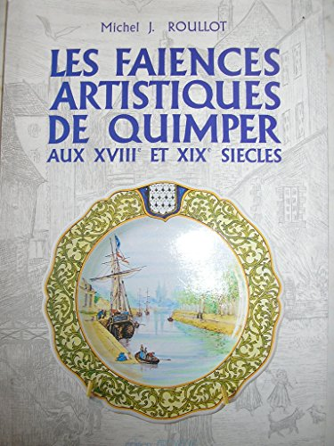 La Faiences De Quimper: Three Centuries of History, Passion, and Craftsmanship (Henriot Quimper Hb)