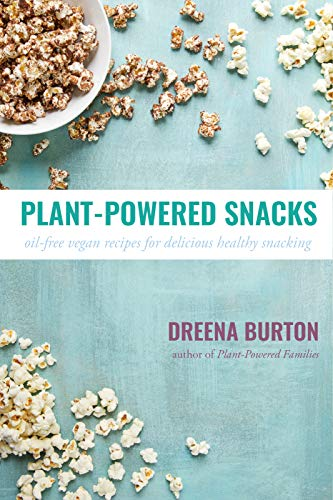 Plant-Powered Snacks: oil-free vegan recipes for delicious healthy snacking by Dreena Burton