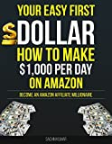 YOUR EASY FIRST DOLLAR WITH AMAZON AFFILIATE: How to Make ,000 Per Day on Amazon: How to Become an Amazon Affiliate Millionaire