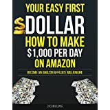 YOUR EASY FIRST DOLLAR WITH AMAZON AFFILIATE: How to Make $1,000 Per Day on Amazon: How to Become an Amazon Affiliate...