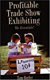 Profitable Trade Show Exhibiting : The Essentials, Butler, Tom, 0971803986