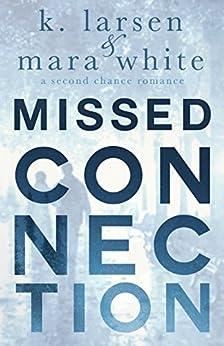 Missed Connection (Viral Series Book 1) by [Larsen, K., White, Mara]