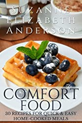 COMFORT FOOD : 30 Recipes for Quick & Easy Healthy Home-Cooked Meals