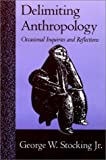 img - for Delimiting Anthropology: Occasional Inquiries and Reflections book / textbook / text book