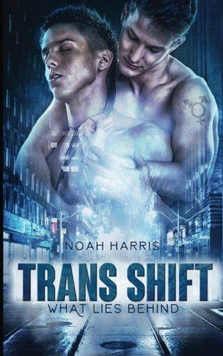 Trans Shift: What Lies Behind (M/M TRANSGENDER ROMANCE) (Volume (Trans Shift)
