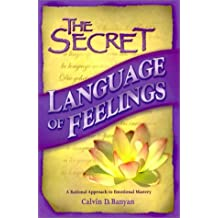 The Secret Language of Feelings: A Rational Approach to Emotional Mastery