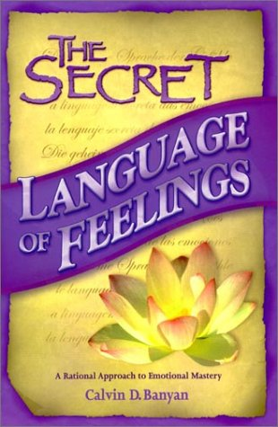 The Secret Language of Feelings  A Rational Approach to Emotional Mastery by Banyan Hypnosis Centre