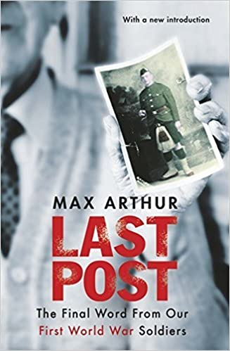 Book Last Post: The Final Word From Our First World War Soldiers by Arthur, Max (2014)