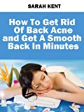 img - for How to Get Rid of Back Acne and Get a Smooth Back in Minutes: Acne No More (Acne Cure) book / textbook / text book