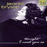 Tonight I Need You So By Jeanie Bryson (2008-12-18)