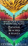 Bananas, Beaches and Bases : Making Feminist Sense of International Politics, Enloe, Cynthia, 0520069846