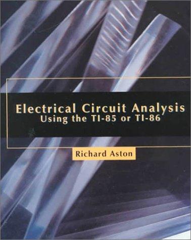 Electrical Circuit Analysis Using the TI-85 or TI-86 by Richard Aston