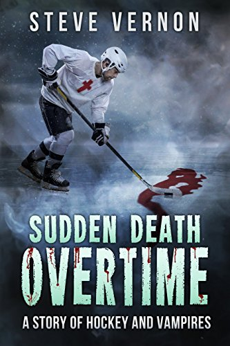 Book: Sudden Death Overtime - a story of hockey and vampires (Northern Chills Book 3) by Steve Vernon