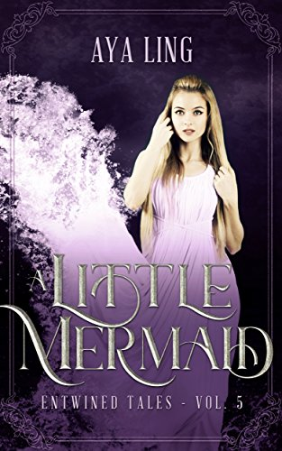 A Little Mermaid: A Retelling of The Little Mermaid (Entwined Tales Book 5) by [Ling, Aya]