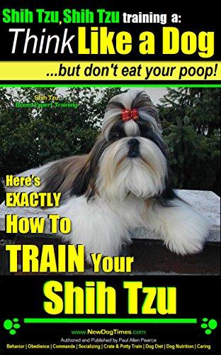 Shih Tzu, Shih Tzu training | Think Like a Dog, But Don't Eat Your Poop! | Shih Tzu Breed Expert Training: Here