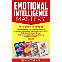Emotional Intelligence Mastery: This Book Includes Memory Rescue For Unlimited Memory, Emotional Intelligence For Conversation Skills, Dialectical Behavior Therapy AND Emotional Intelligence Training