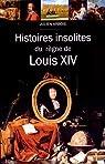 Histoires insolites du règne de Louis XIV par Arbois