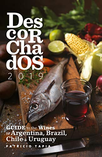 Descorchados 2019 English: Guide to the Wines of Argentina, Brazil, Chile & Uruguay