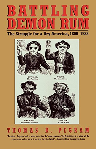 Battling Demon Rum: The Struggle for a Dry America, 1800-1933 (American Ways)