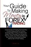 Your Guide To Making Money in Forex Trading: A General Idea Of Trading The Forex Plus Crucial Investing Tips On Currency Exchange Rates, Finding The ... Succeed And Make Money Fast  In Forex Trading