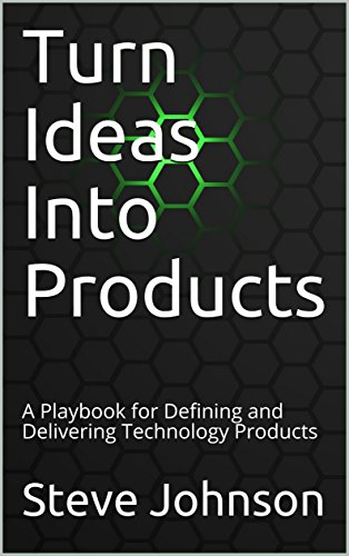 Turn ideas into products a playbook for defining and delivering turn ideas into products a playbook for defining and delivering technology products by johnson fandeluxe Gallery