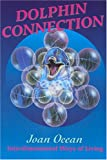 Dolphin Connection : Interdimensional Ways of Living, Ocean, Joan, 0949679100