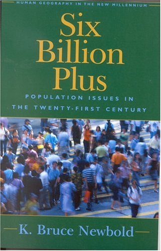 Six Billion Plus: World Population in the Twenty-first Century (Human Geography in the Twenty-First Century: Issues and