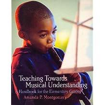Teaching Towards Musical Understanding: A Handbook for the Elementary Grades