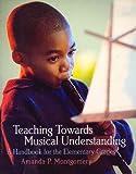 Teaching Towards Musical Understanding: A Handbook for the Elementary Grades, Amanda P. Montgomery, 0130173940