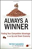 Always a Winner: Finding Your Competitive Advantage in an Up and Down Economy, Peter Navarro, 0470497203