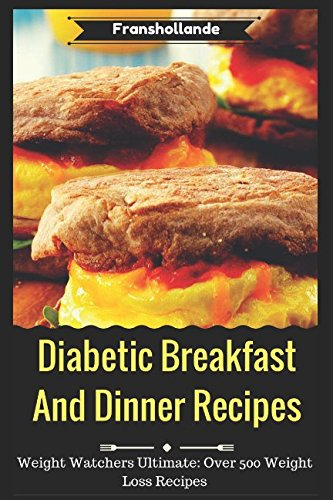 Weight Watchers Ultimate: Over 500 Weight Loss Recipes ''Diabetic Breakfast Recipes and Diabetic Dinner Recipes'' by Franshollande