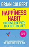 The Happiness Habit: Choose the Path to a Better Life