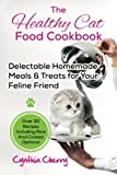 The Healthy Cat Food Cookbook: Delectable Homemade Meals & Treats for Your Feline Friend.  Over 30 Recipes Including Raw And Cooked Options!
